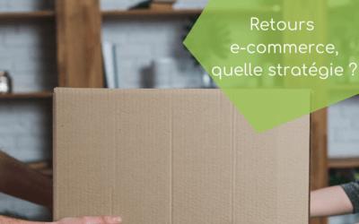 Retours e-commerce : comment mettre en place une bonne stratégie ?