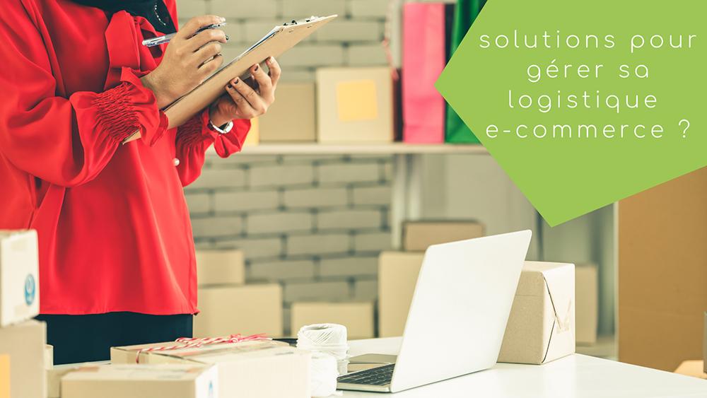 Quelles solutions pour gérer sa logistique e-commerce ?